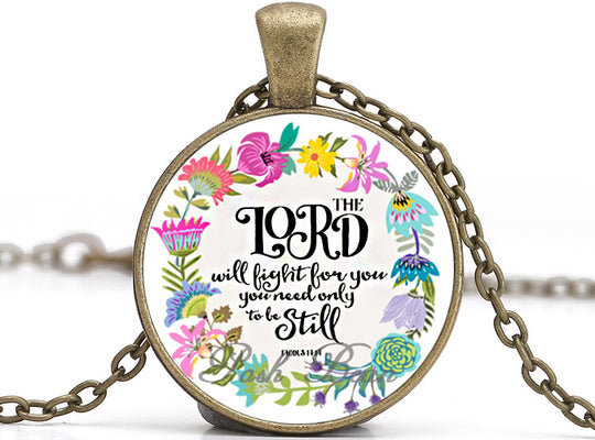 The Lord Will Fight for You. You Need Only to Be Still Necklace