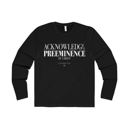 Acknowledge the Preeminence of Christ Long Sleeve Tee