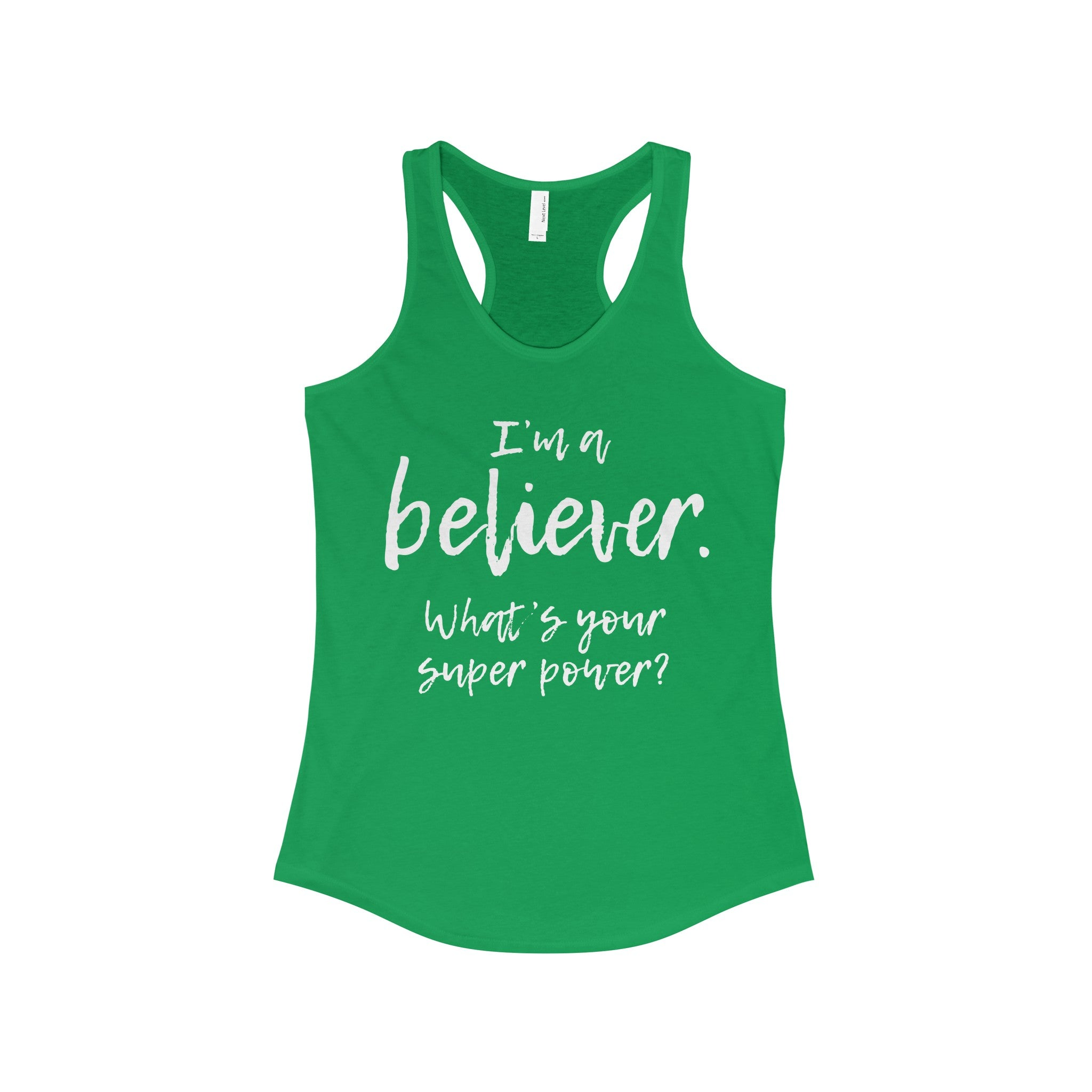 I'm a Believer What's Your Super Power Women's Racerback Tank