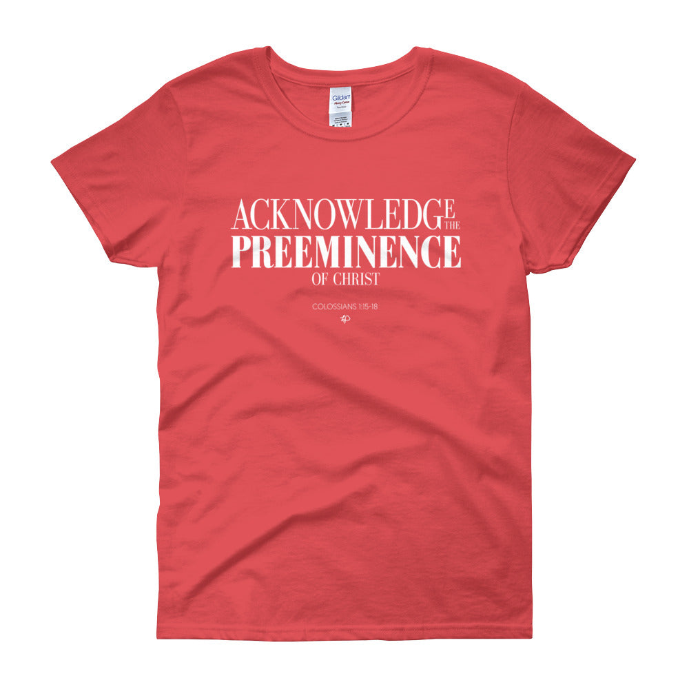 Acknowledge the Preeminence of Christ Women's Tee