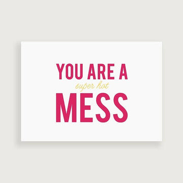 You Are a Mess Funny Greeting Card