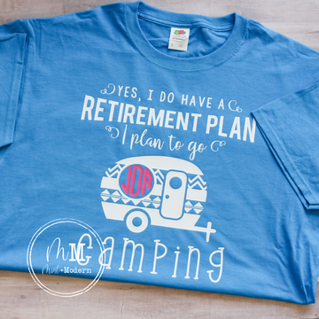Yes I Do Have A Retirement Plan I Plan To Go Camping Shirt with Monogram