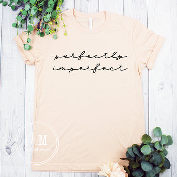 Perfectly Imperfect Shirt - Inspirational Tee