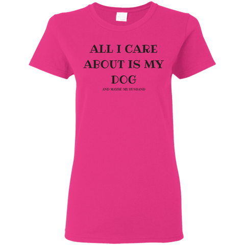 All I Care About Is My Dog And Maybe My Huband Women's T-Shirt