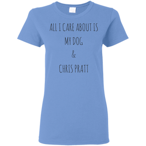 All I Care About Is My Dog & Chris Pratt T-Shirt