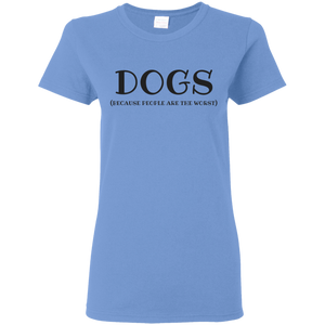Dogs Because People Are The Worst Women's T-Shirt