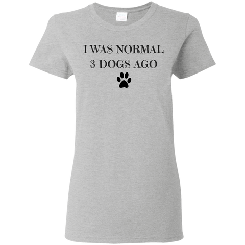 I Was Normal 3 Dogs Ago Women's T-Shirt