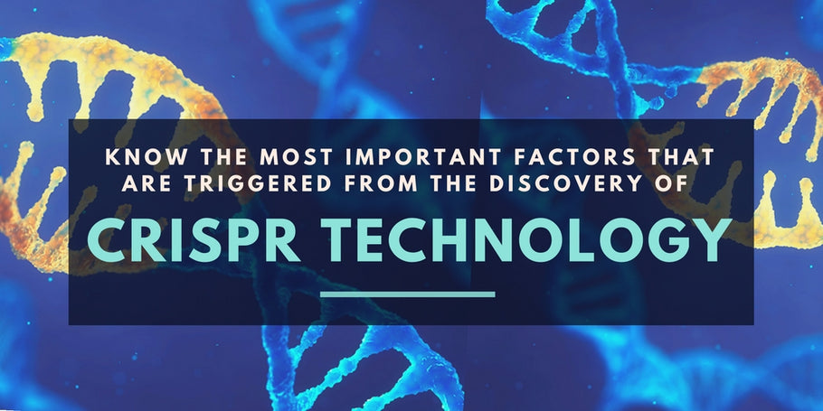Know the most important factors that are triggered from the discovery of CRISPR technology