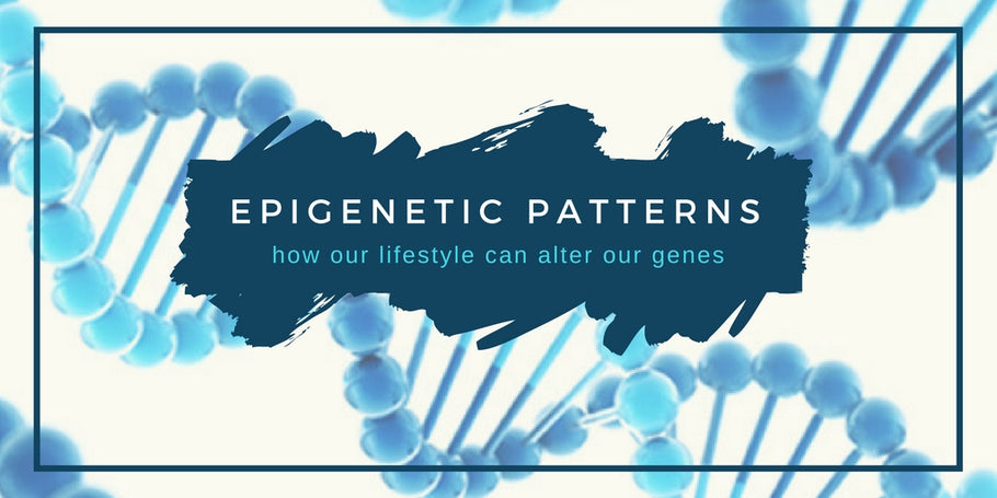 Epigenetic patterns, how our lifestyle can alter our genes