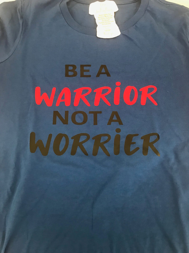 BE A WARRIOR NOT WORRIER