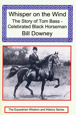 Whisper on the Wind The Story of Tom Bass Celebrated Black Horseman