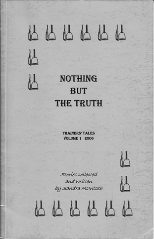 Nothing But The Truth American Saddlebred Horse Trainers' Tales Volume 1 Cover Text with Stirrups Around Border
