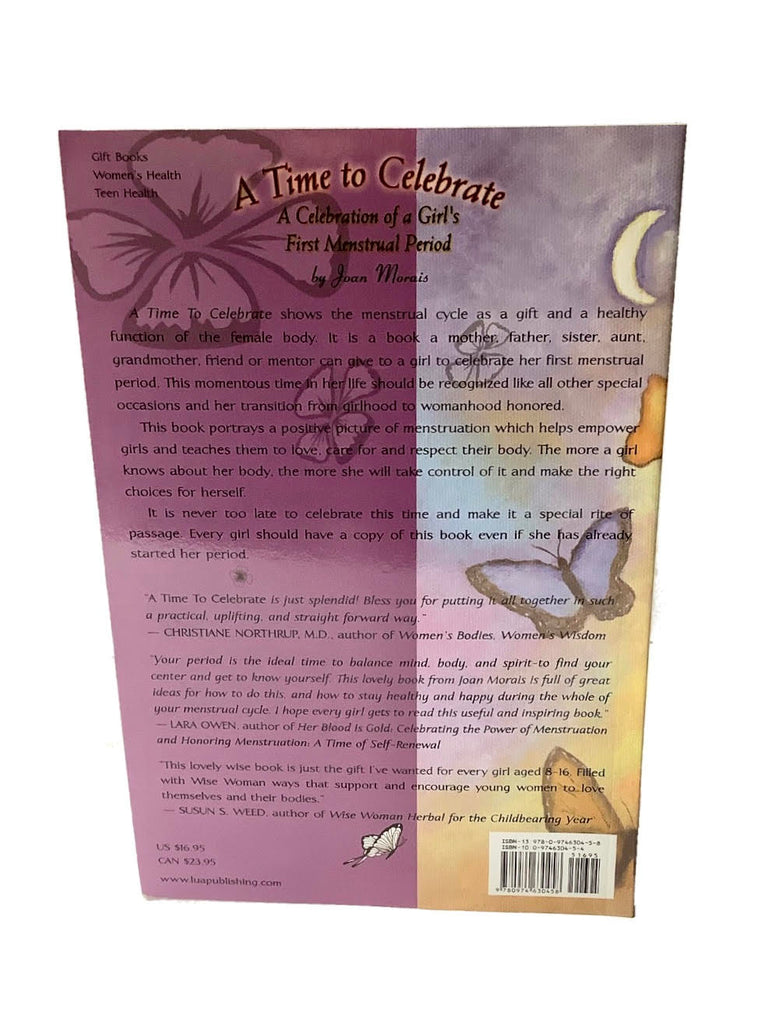 A TIME TO CELEBRATE: A CELEBRATION OF A GIRL'S FIRST MENSTRUAL PERIOD BY JOAN MORAIS