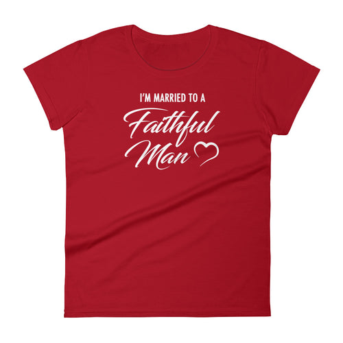 I'm Married to a FAITHFUL MAN Tee