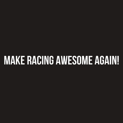 Make Racing Awesome Again!