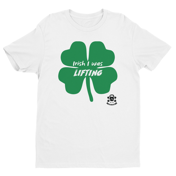 Irish I Was Lifting - Fitted Short Sleeve T-shirt