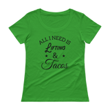 All I Need Is Lifting & Tacos - Ladies' Scoopneck T-Shirt