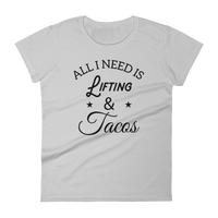 All I Need Is Lifting & Tacos - Women's short sleeve t-shirt