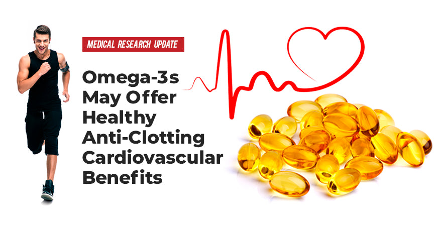 Omega-3s May Offer Healthy Anti-Clotting Cardiovascular Benefits