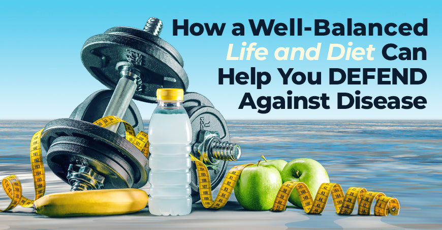 How a Well-Balanced Life And Diet Can Help You Defend Against Disease