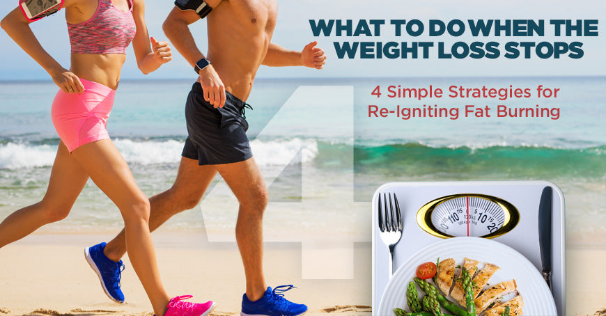 What To Do When The Weight Loss Stops: 4 Simple Strategies for Re-Igniting Fat Burning