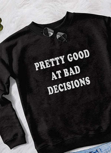 PRETTY GOOD AT DECISIONS WOMEN SWEAT SHIRT