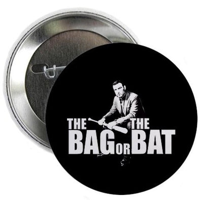 "The Bag Or Bat 2.25"" Button"