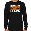 Bitches Gots To Learn Long Sleeve T-Shirt