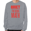 Quiet I'm Doing Math Sweatshirt