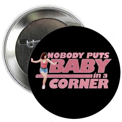 "Dirty Dancing Nobody Puts Baby in a Corner 2.25"" Button"