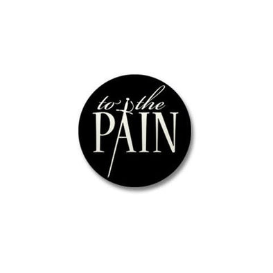 To The Pain Mini Button