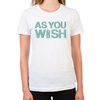 As You Wish Women's T-Shirt