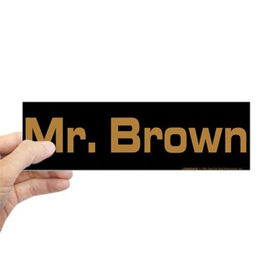 Mr. Brown Bumper Sticker