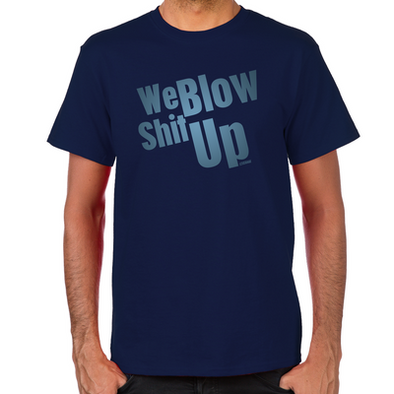 We Blow Shit Up Men's T-Shirt