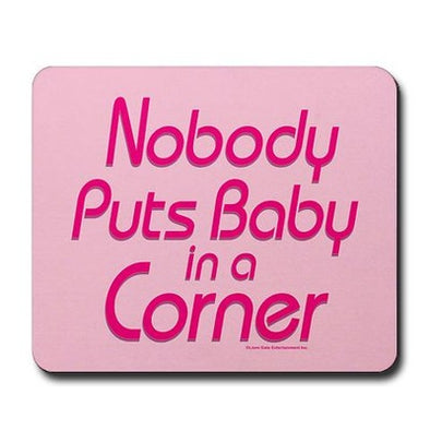 Nobody Puts Baby in a Corner Mousepad