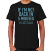 Back in Five Minutes T-Shirt
