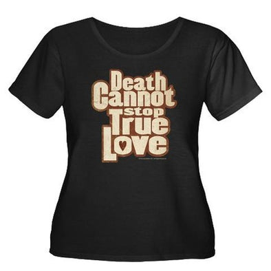 Death Cannot Stop True Love Women's Plus Size T-Shirt