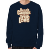 Death Cannot Stop True Love Sweatshirt