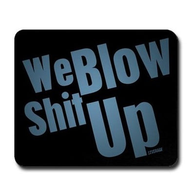 We Blow Shit Up Mousepad