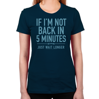 Back in Five Minutes Women's T-Shirt
