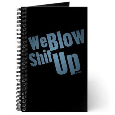 We Blow Shit Up Journal