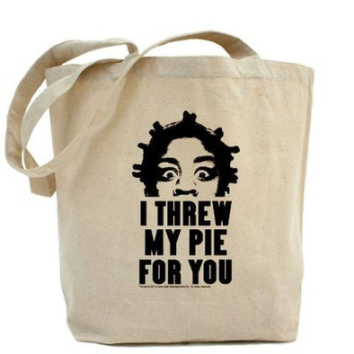 Crazy Eyes Threw My Pie Tote Bag