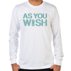 As You Wish Long Sleeve T-Shirt
