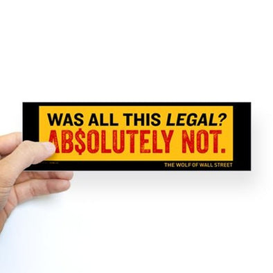 Wolf of Wall Street Was It Legal? Bumper Sticker