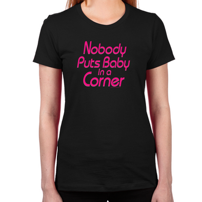 Nobody Puts Baby in a Corner Women's Women's Fitted T-Shirt