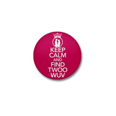 Keep Calm and Find Twoo Wuv Mini Button