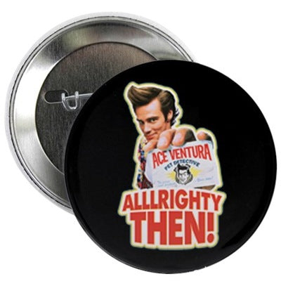 Ace Ventura Alllrighty Then! Button