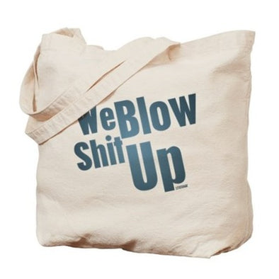 We Blow Shit Up Tote Bag
