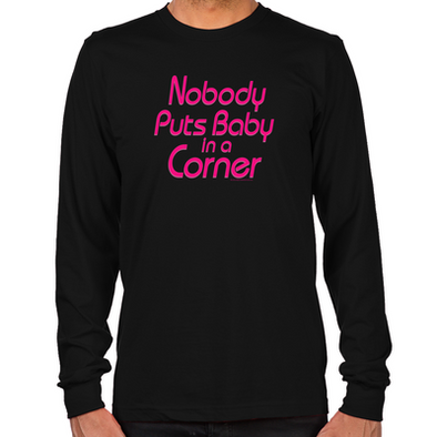 Nobody Puts Baby in a Corner Long Sleeve T-Shirt