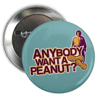 Anybody Want A Peanut? Button